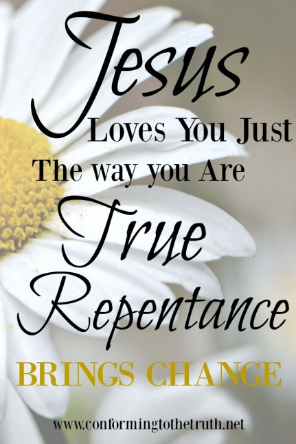 jesus loves us just the way we are. But, true repentance brings about change. Have you been changed by the power of Christ's blood?